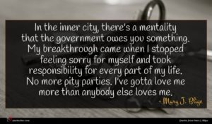 Mary J. Blige quote : In the inner city ...