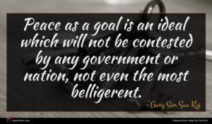 Aung San Suu Kyi quote : Peace as a goal ...