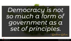 Woodrow Wilson quote : Democracy is not so ...