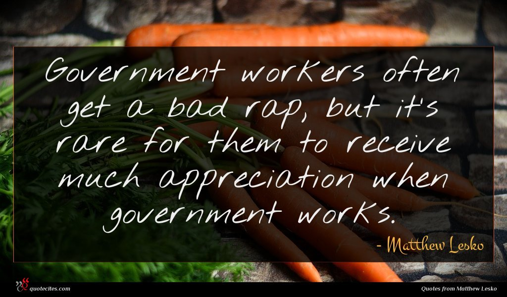Government workers often get a bad rap, but it's rare for them to receive much appreciation when government works.