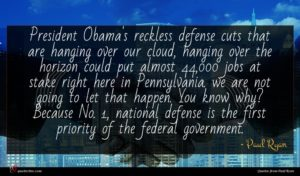 Paul Ryan quote : President Obama's reckless defense ...