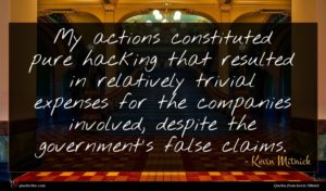 Kevin Mitnick quote : My actions constituted pure ...