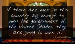 Woodrow Wilson quote : If there are men ...