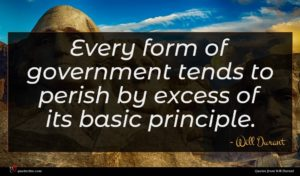 Will Durant quote : Every form of government ...