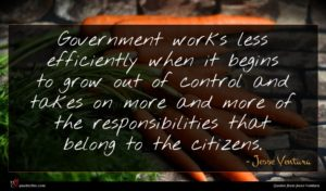 Jesse Ventura quote : Government works less efficiently ...