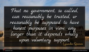 Lysander Spooner quote : That no government so ...