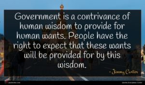 Jimmy Carter quote : Government is a contrivance ...