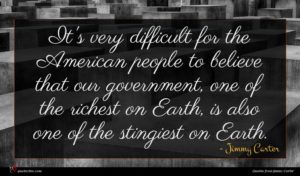 Jimmy Carter quote : It's very difficult for ...