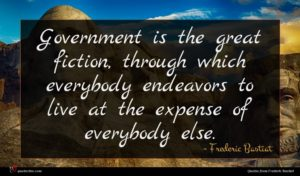 Frederic Bastiat quote : Government is the great ...