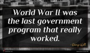 George Will quote : World War II was ...