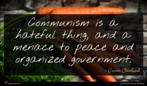 Grover Cleveland quote : Communism is a hateful ...