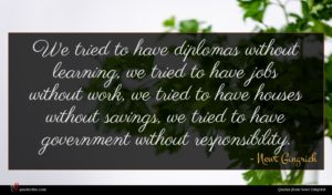 Newt Gingrich quote : We tried to have ...