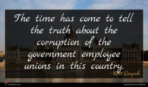 Newt Gingrich quote : The time has come ...