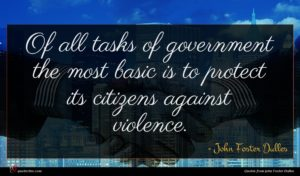John Foster Dulles quote : Of all tasks of ...