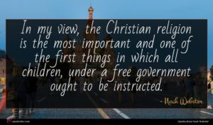 Noah Webster quote : In my view the ...