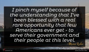Marco Rubio quote : I pinch myself because ...