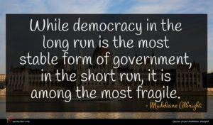Madeleine Albright quote : While democracy in the ...