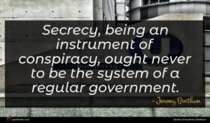Jeremy Bentham quote : Secrecy being an instrument ...