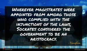 Xenophon quote : Wherever magistrates were appointed ...