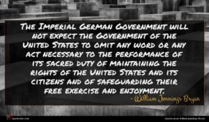 William Jennings Bryan quote : The Imperial German Government ...