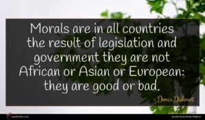 Denis Diderot quote : Morals are in all ...