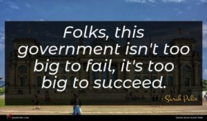 Sarah Palin quote : Folks this government isn't ...