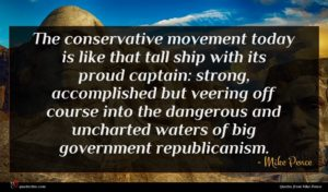 Mike Pence quote : The conservative movement today ...