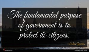 Arlen Specter quote : The fundamental purpose of ...