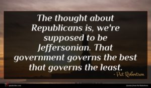 Pat Robertson quote : The thought about Republicans ...