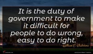 William E. Gladstone quote : It is the duty ...