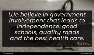 Rick Perry quote : We believe in government ...