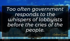 Andrew Cuomo quote : Too often government responds ...