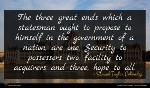 Samuel Taylor Coleridge quote : The three great ends ...