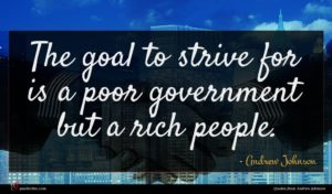 Andrew Johnson quote : The goal to strive ...