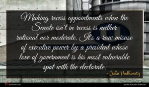 John Podhoretz quote : Making recess appointments when ...