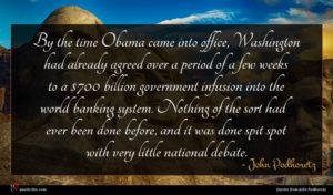 John Podhoretz quote : By the time Obama ...