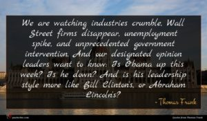 Thomas Frank quote : We are watching industries ...