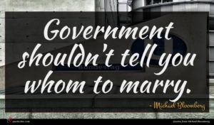 Michael Bloomberg quote : Government shouldn't tell you ...