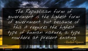 Herbert Spencer quote : The Republican form of ...