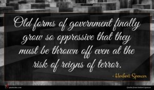 Herbert Spencer quote : Old forms of government ...