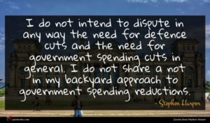 Stephen Harper quote : I do not intend ...