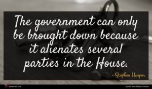 Stephen Harper quote : The government can only ...