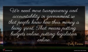 Carly Fiorina quote : We need more transparency ...