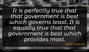 Walter Lippmann quote : It is perfectly true ...