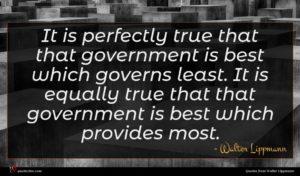 Walter Lippmann quote : It is perfectly true ...