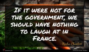 Nicolas Chamfort quote : If it were not ...