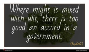 Elizabeth I quote : Where might is mixed ...