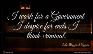 John Maynard Keynes quote : I work for a ...