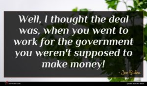 Joe Biden quote : Well I thought the ...