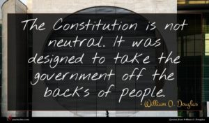 William O. Douglas quote : The Constitution is not ...